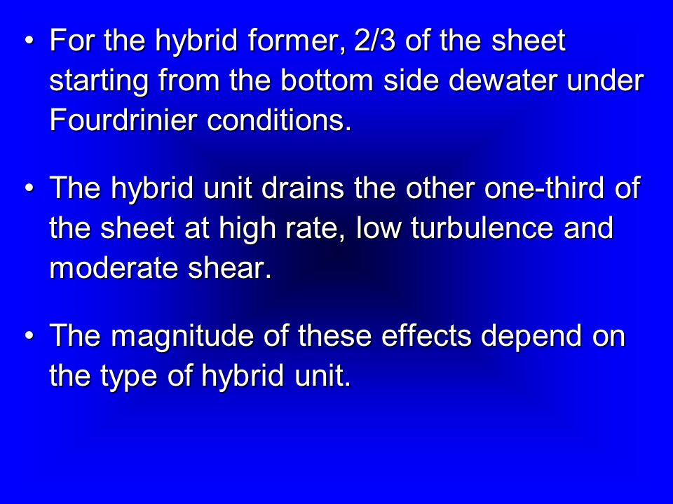 For the hybrid former, 2/3 of the sheet starting from the bottom side dewater under Fourdrinier conditions.