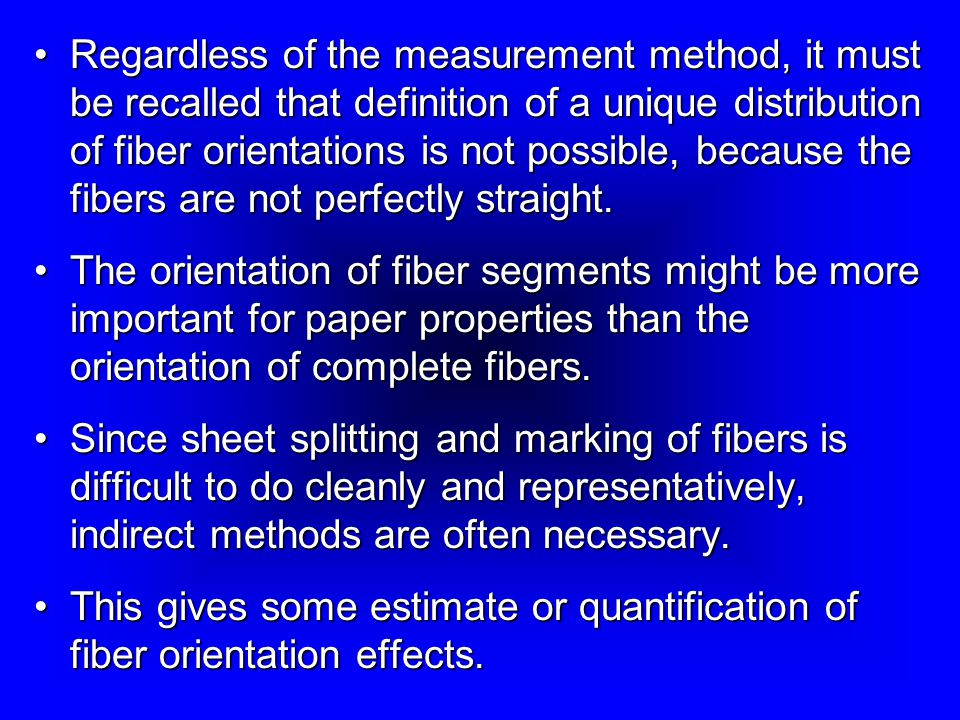 Regardless of the measurement method, it must be recalled that definition of a unique distribution of fiber orientations is not possible, because the fibers are not perfectly straight.