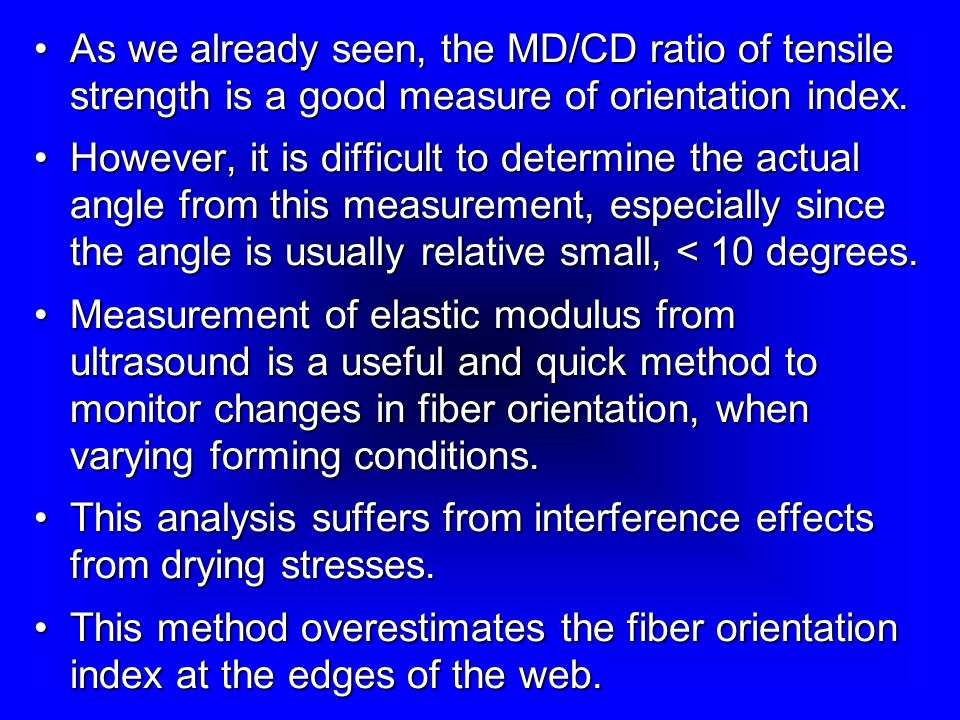 As we already seen, the MD/CD ratio of tensile strength is a good measure of orientation index.