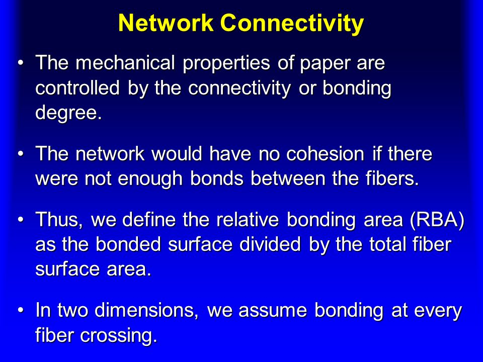 Network Connectivity The mechanical properties of paper are controlled by the connectivity or bonding degree.