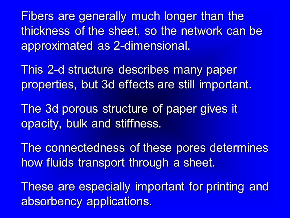 Fibers are generally much longer than the thickness of the sheet, so the network can be approximated as 2-dimensional.