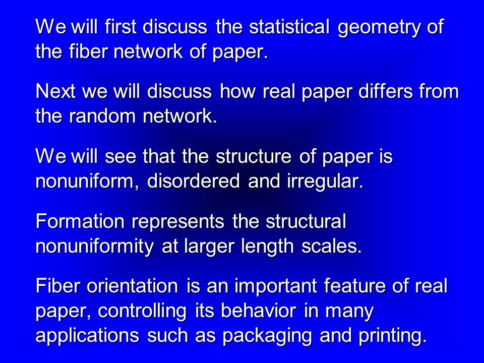 We will first discuss the statistical geometry of the fiber network of paper.