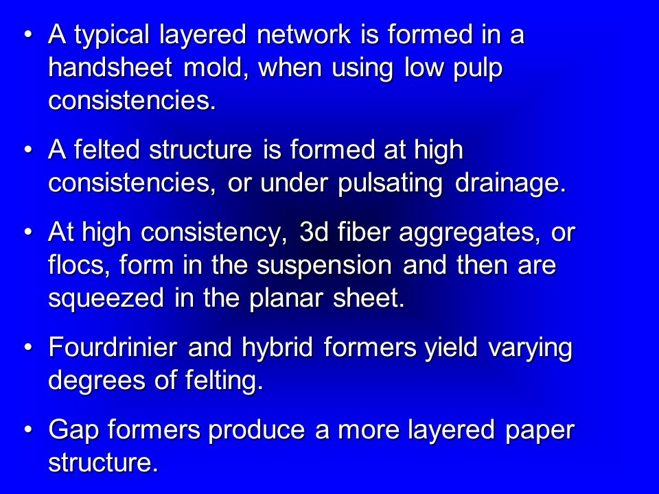 A typical layered network is formed in a handsheet mold, when using low pulp consistencies.