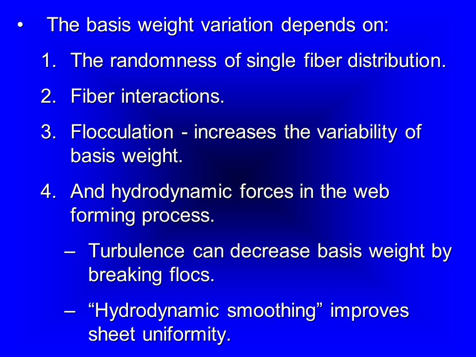 The basis weight variation depends on: