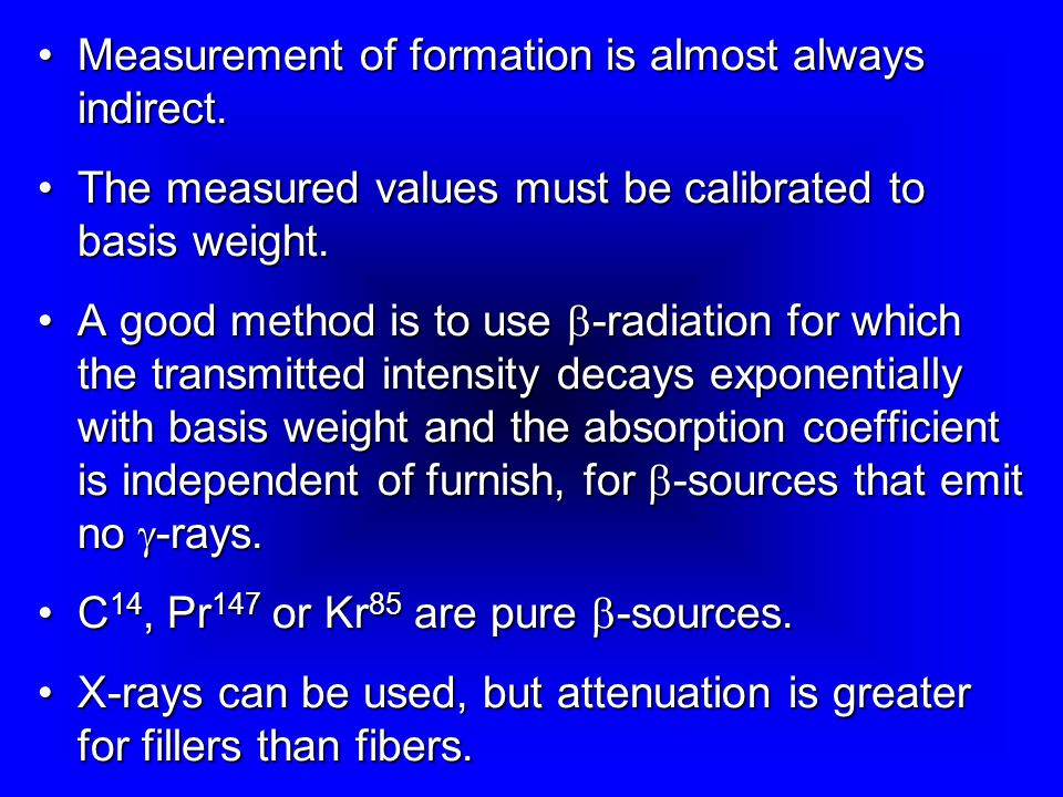 Measurement of formation is almost always indirect.