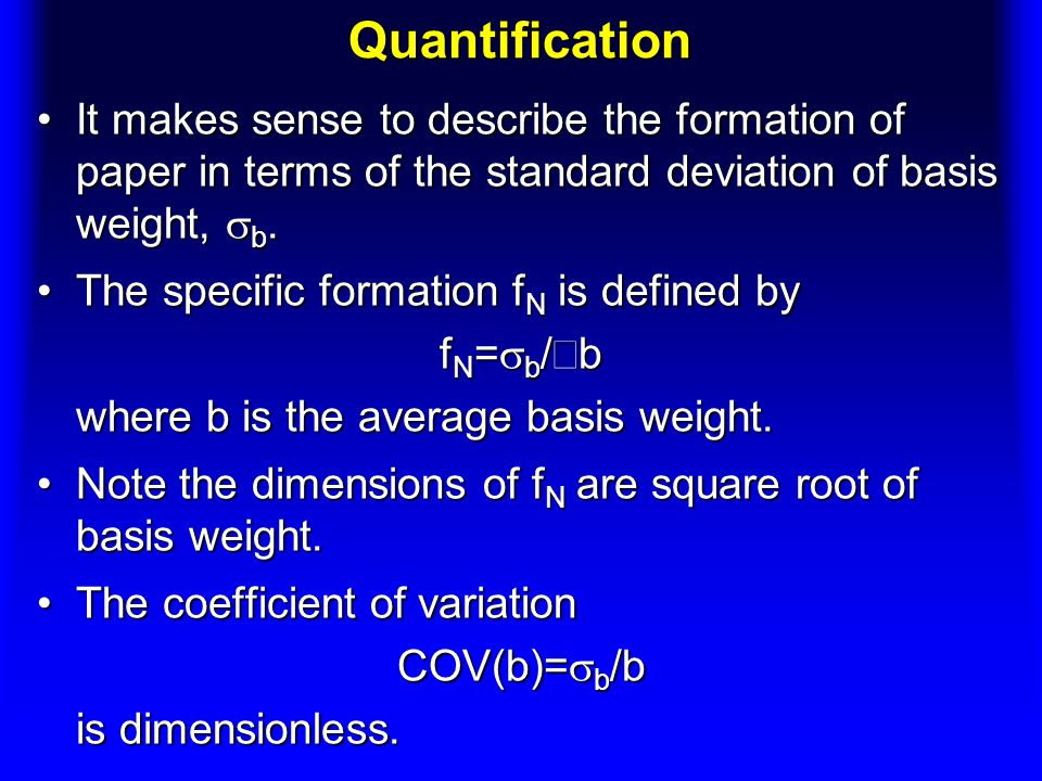 Quantification It makes sense to describe the formation of paper in terms of the standard deviation of basis weight, sb.