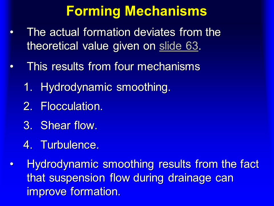 Forming Mechanisms The actual formation deviates from the theoretical value given on slide 63. This results from four mechanisms.