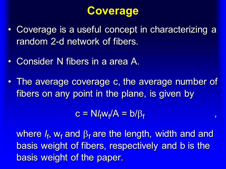Coverage Coverage is a useful concept in characterizing a random 2-d network of fibers. Consider N fibers in a area A.