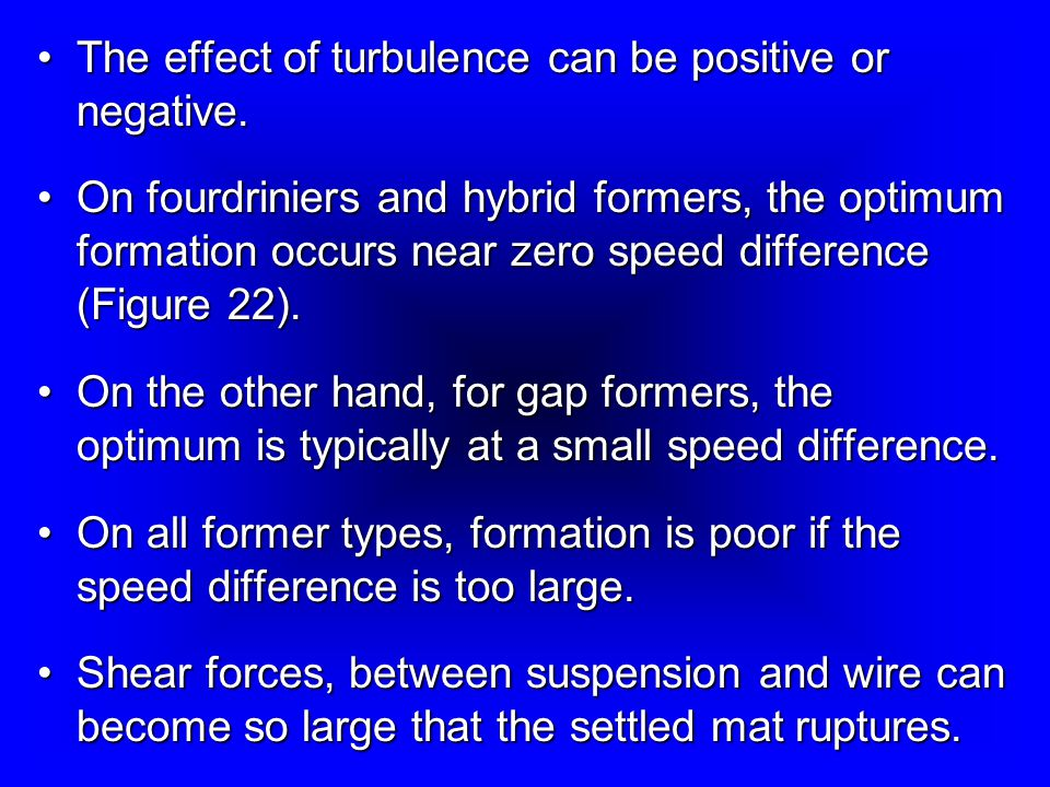The effect of turbulence can be positive or negative.