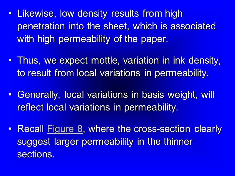 Likewise, low density results from high penetration into the sheet, which is associated with high permeability of the paper.