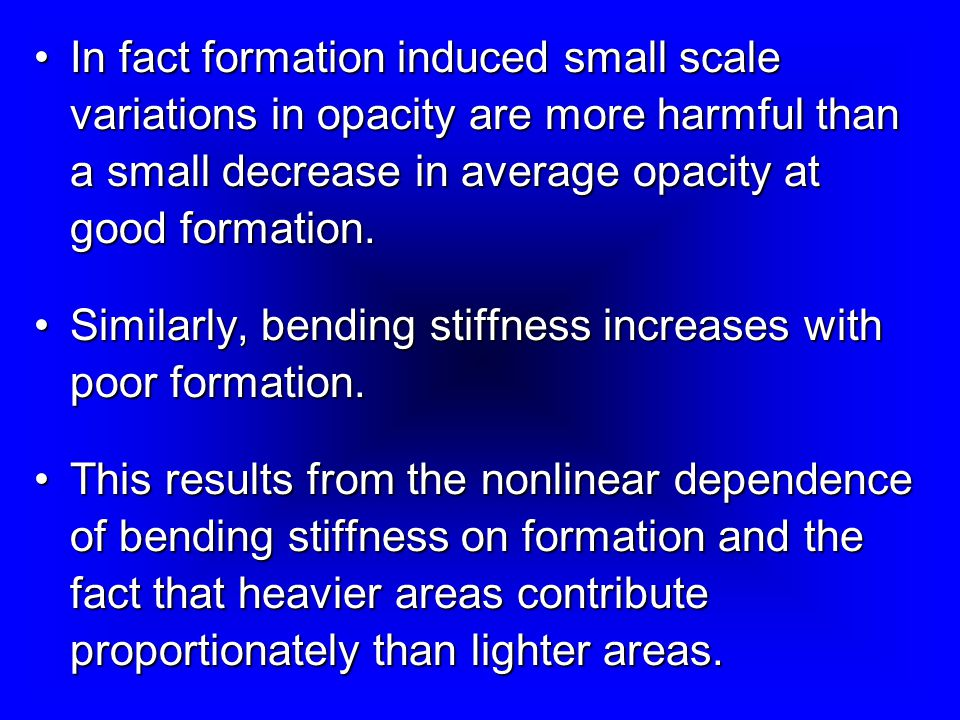 In fact formation induced small scale variations in opacity are more harmful than a small decrease in average opacity at good formation.