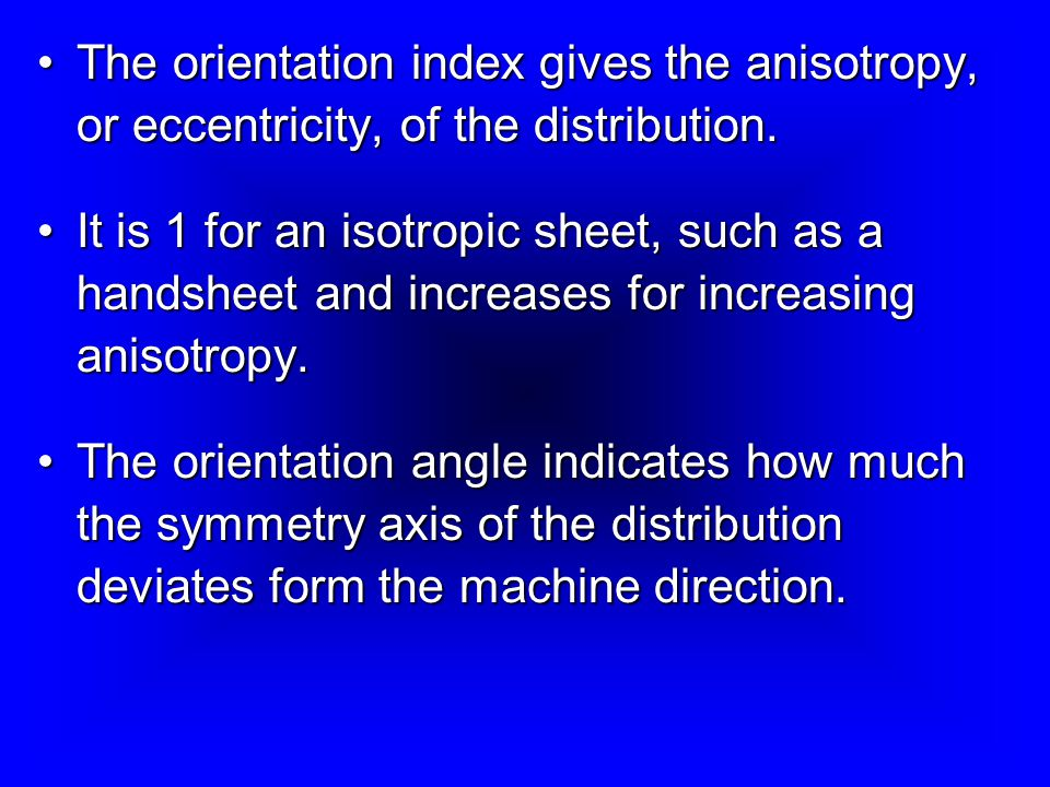 The orientation index gives the anisotropy, or eccentricity, of the distribution.