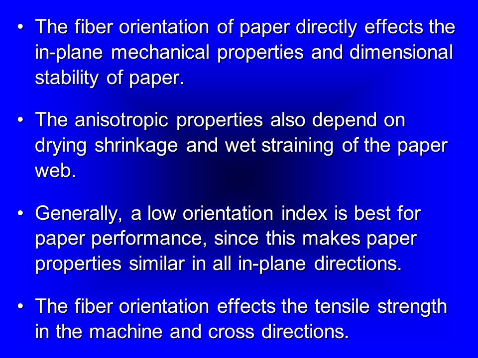 The fiber orientation of paper directly effects the in-plane mechanical properties and dimensional stability of paper.