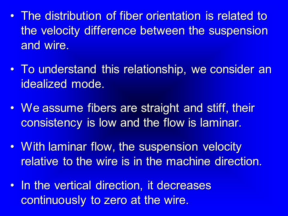 The distribution of fiber orientation is related to the velocity difference between the suspension and wire.