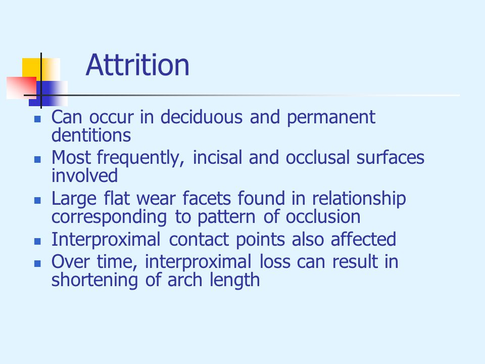 Attrition Can occur in deciduous and permanent dentitions