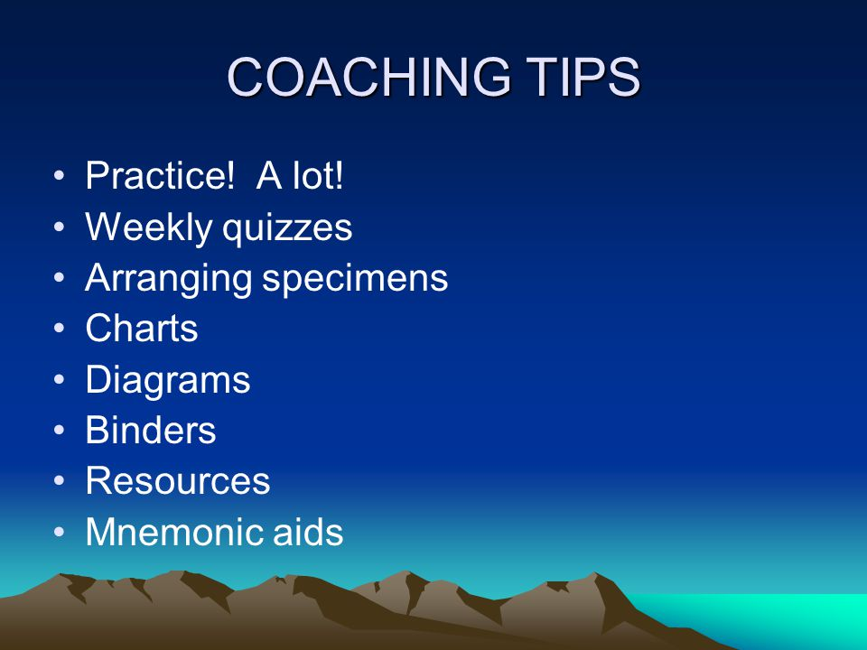 COACHING TIPS Practice! A lot! Weekly quizzes Arranging specimens