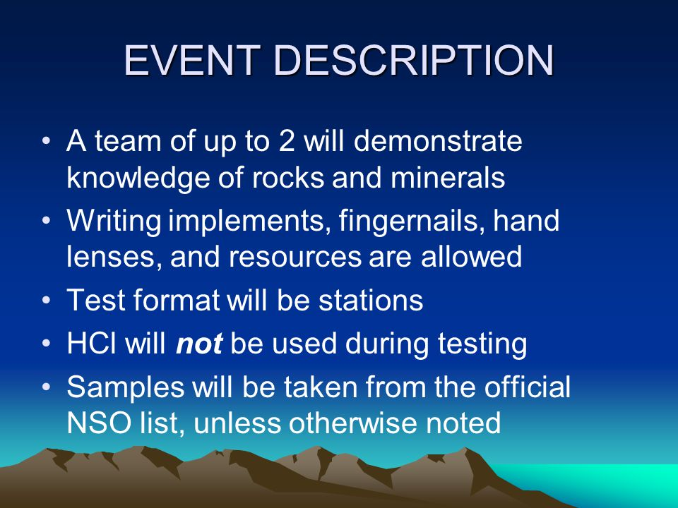 EVENT DESCRIPTION A team of up to 2 will demonstrate knowledge of rocks and minerals.