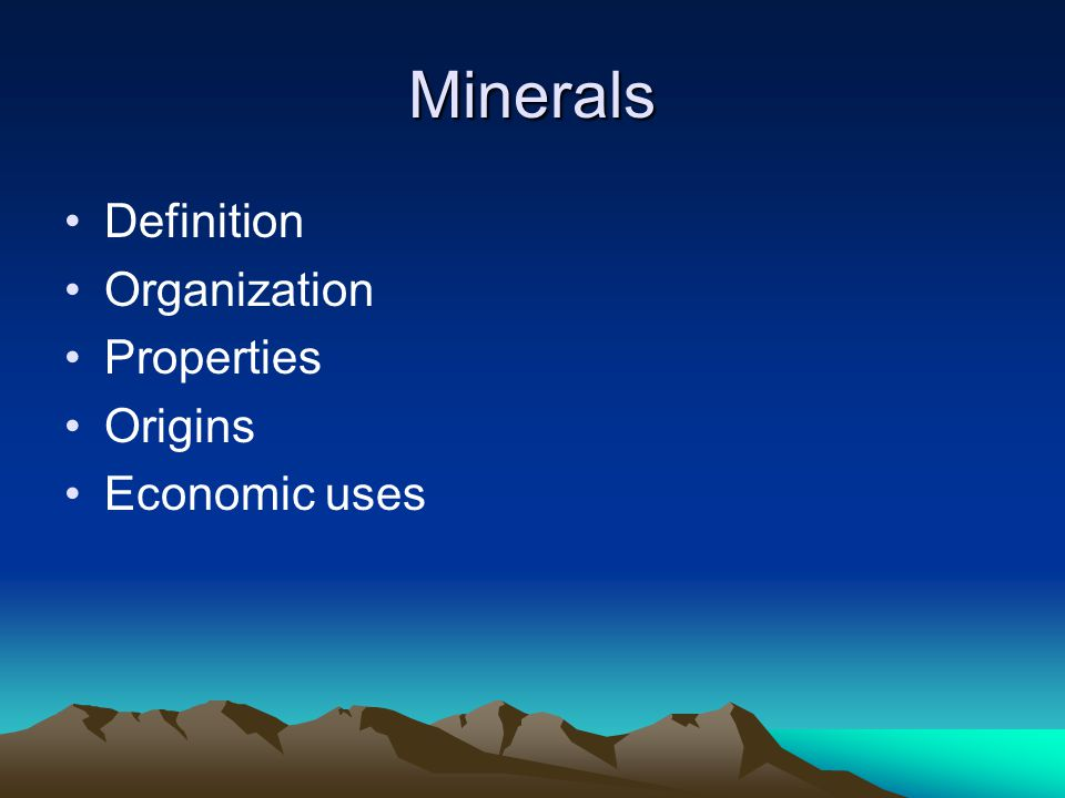 Minerals Definition Organization Properties Origins Economic uses