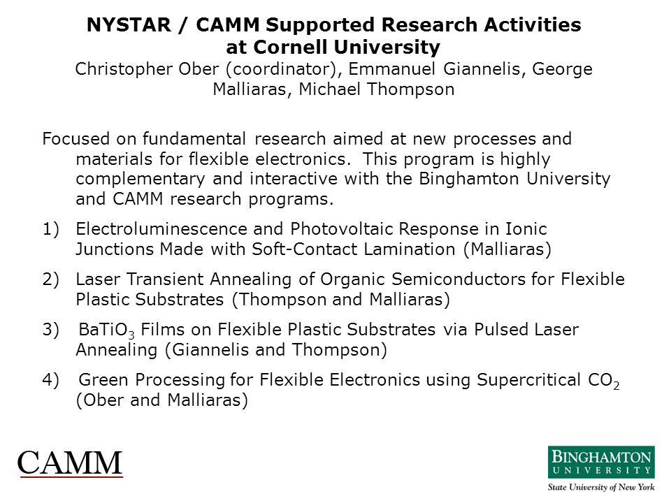 NYSTAR / CAMM Supported Research Activities at Cornell University Christopher Ober (coordinator), Emmanuel Giannelis, George Malliaras, Michael Thompson