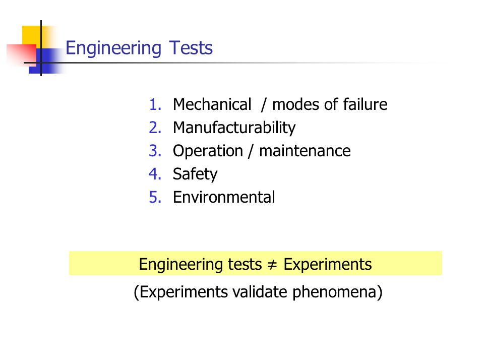 Engineering Tests Mechanical / modes of failure Manufacturability