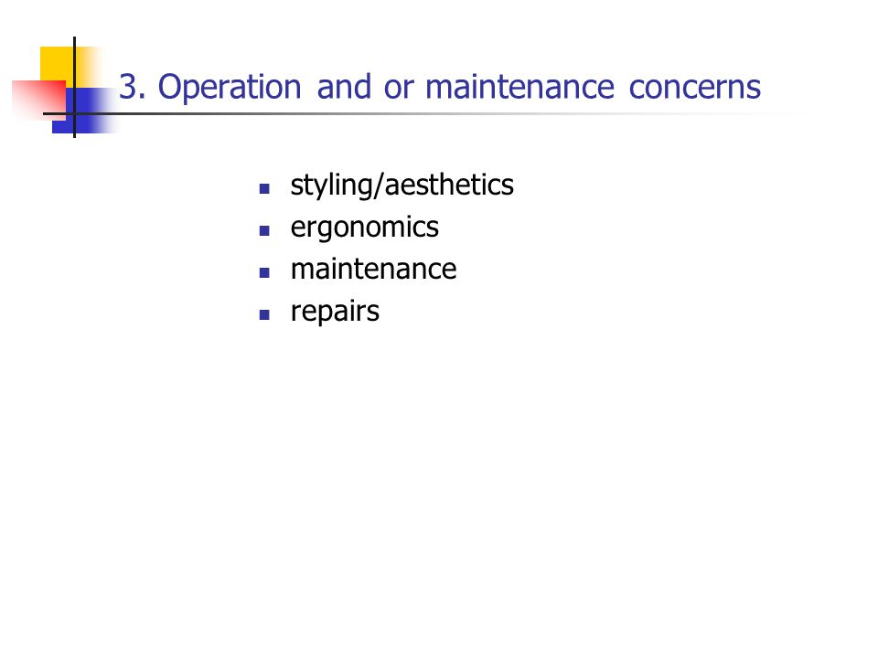 3. Operation and or maintenance concerns