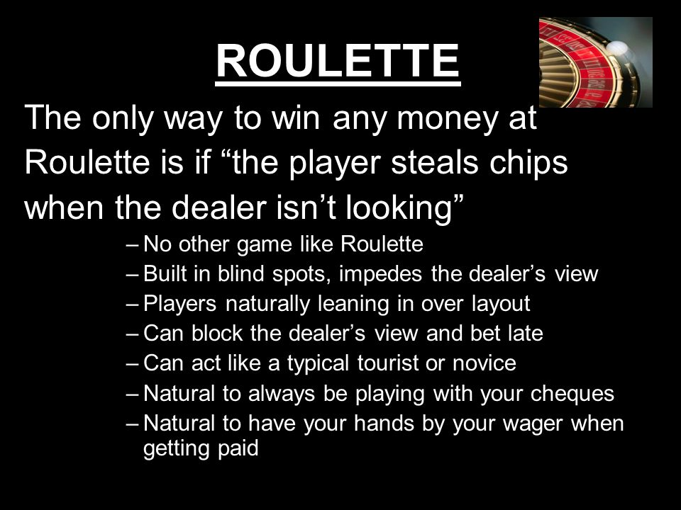 ROULETTE The only way to win any money at