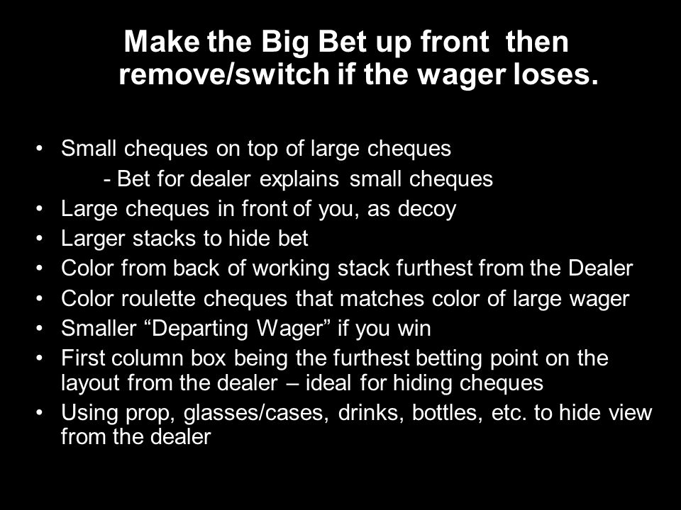 Make the Big Bet up front then remove/switch if the wager loses.