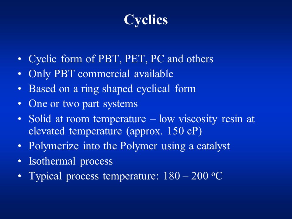 Cyclics Cyclic form of PBT, PET, PC and others