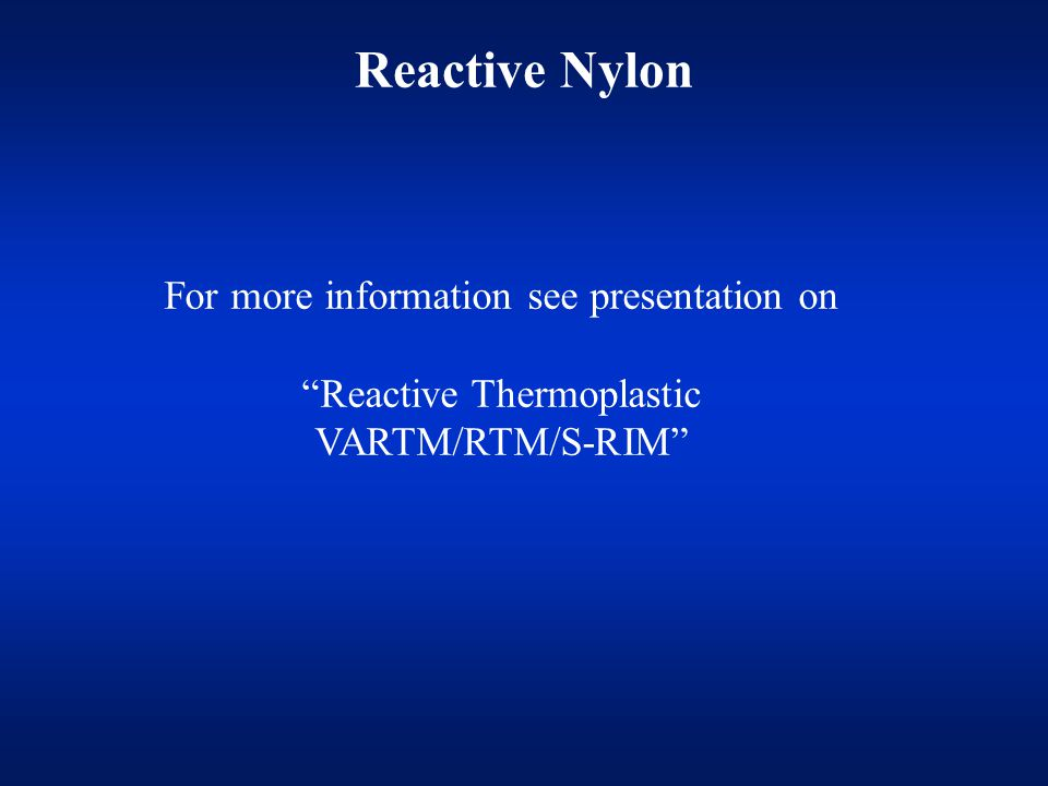 Reactive Nylon For more information see presentation on