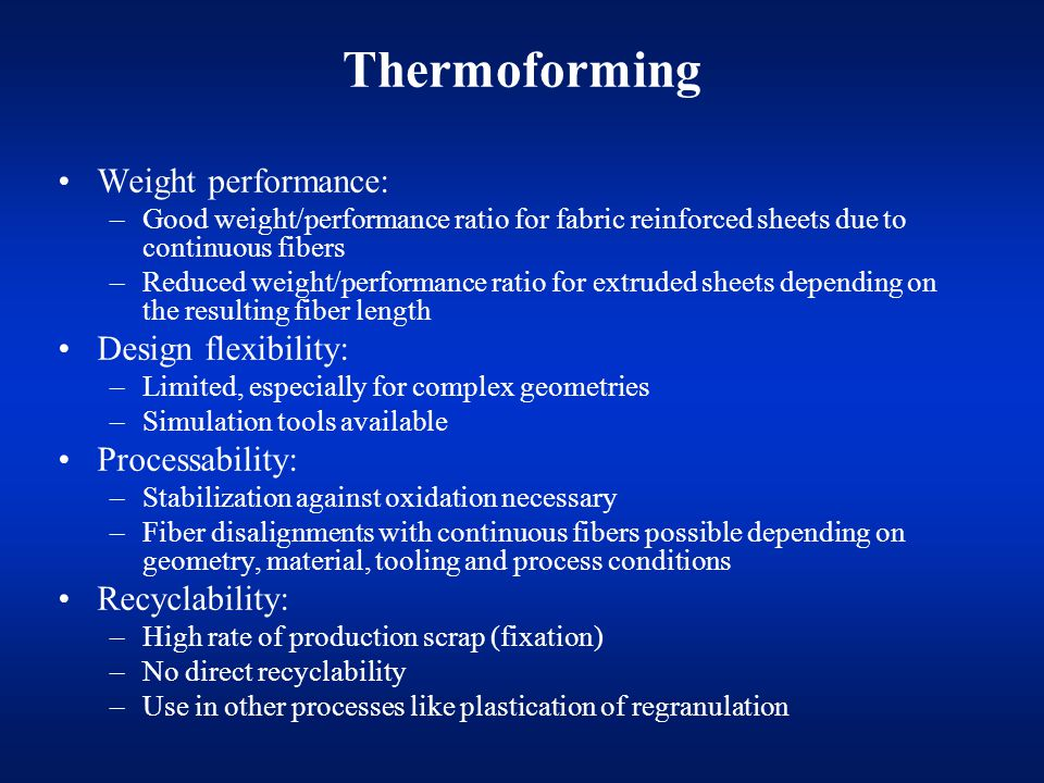 Thermoforming Weight performance: Design flexibility: Processability: