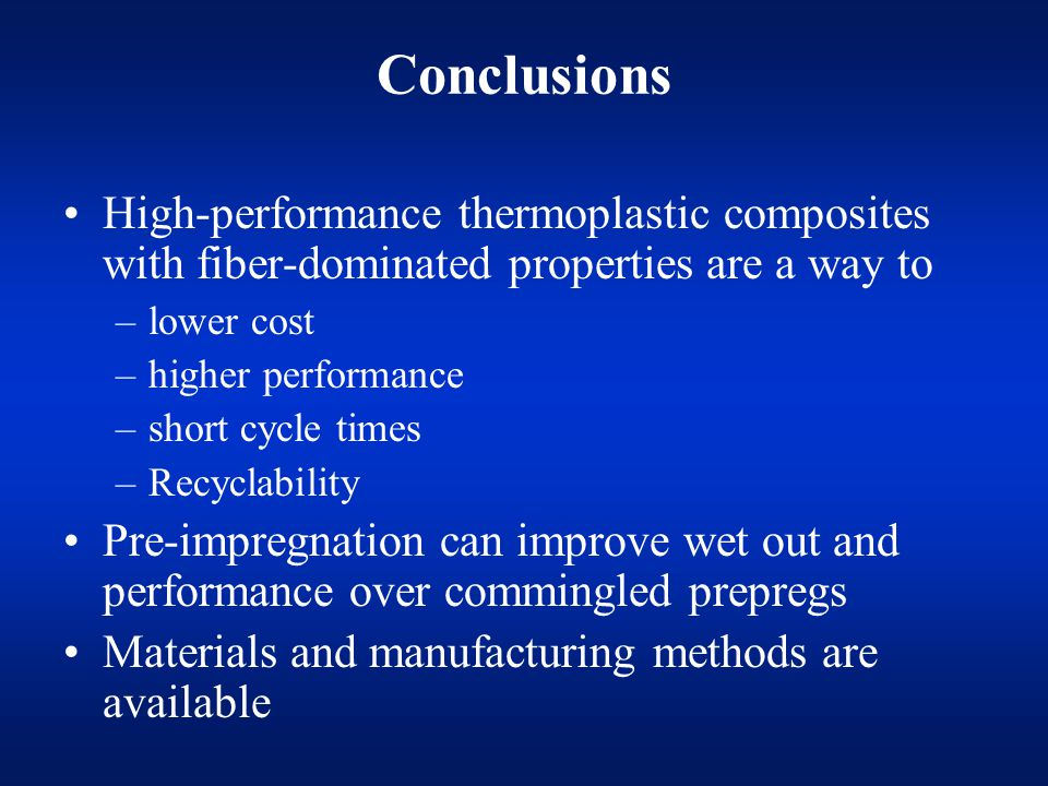 Conclusions High-performance thermoplastic composites with fiber-dominated properties are a way to.