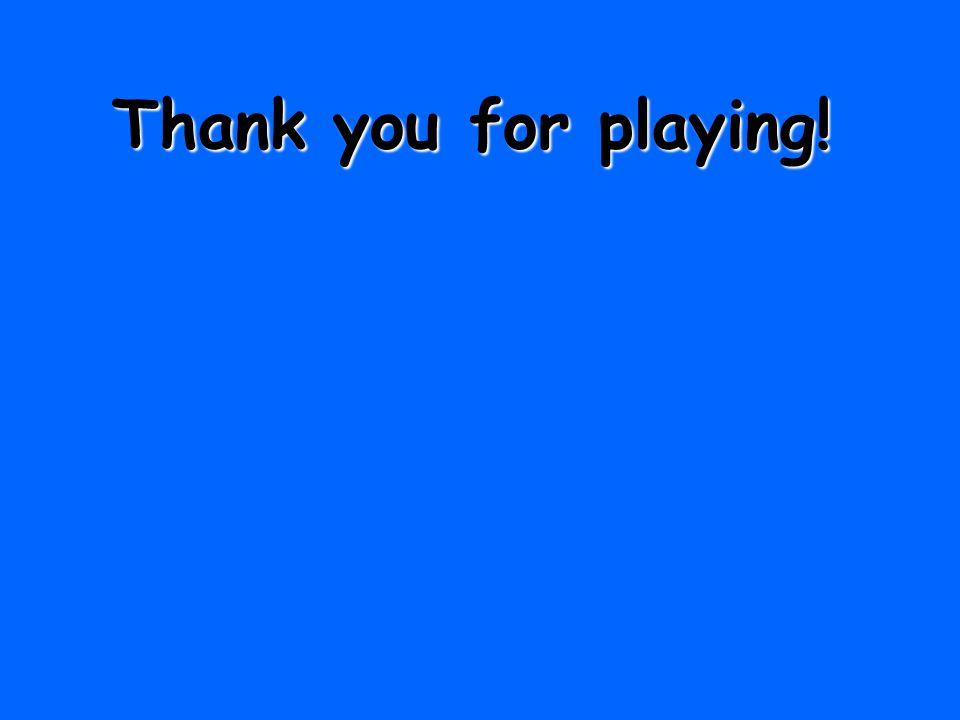 Thank you for playing!
