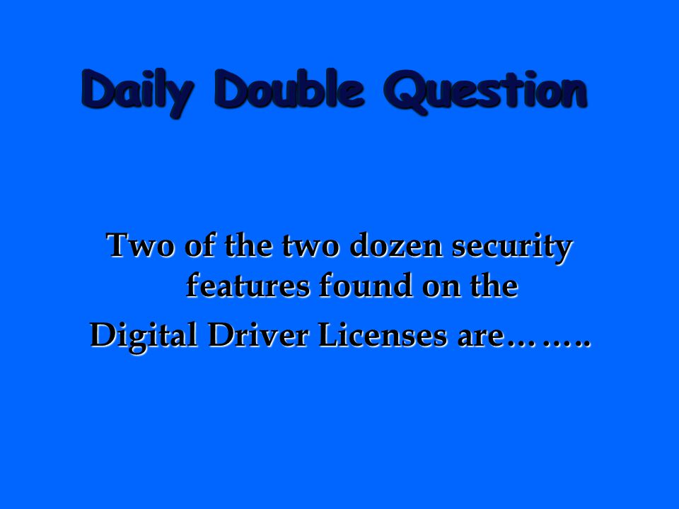 Daily Double Question Two of the two dozen security features found on the.