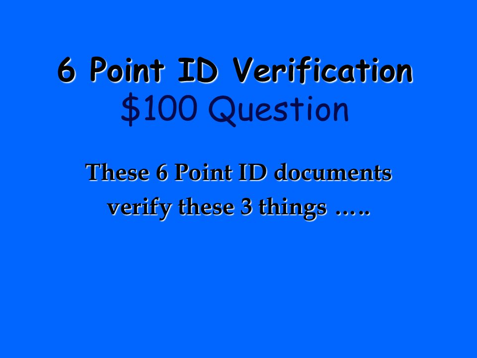 6 Point ID Verification $100 Question