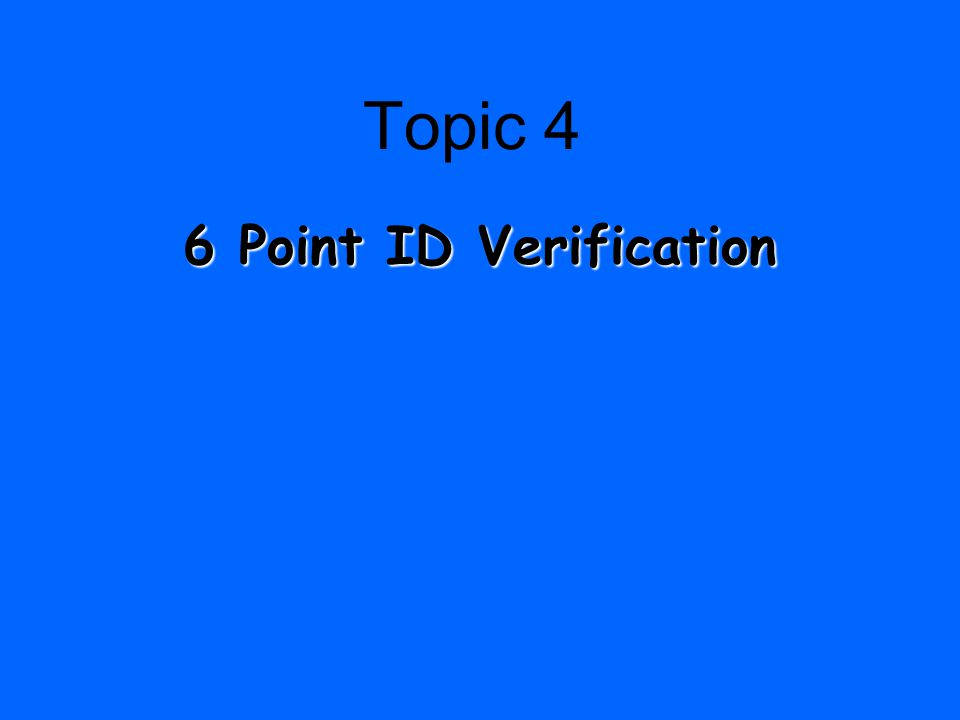 Topic 4 6 Point ID Verification