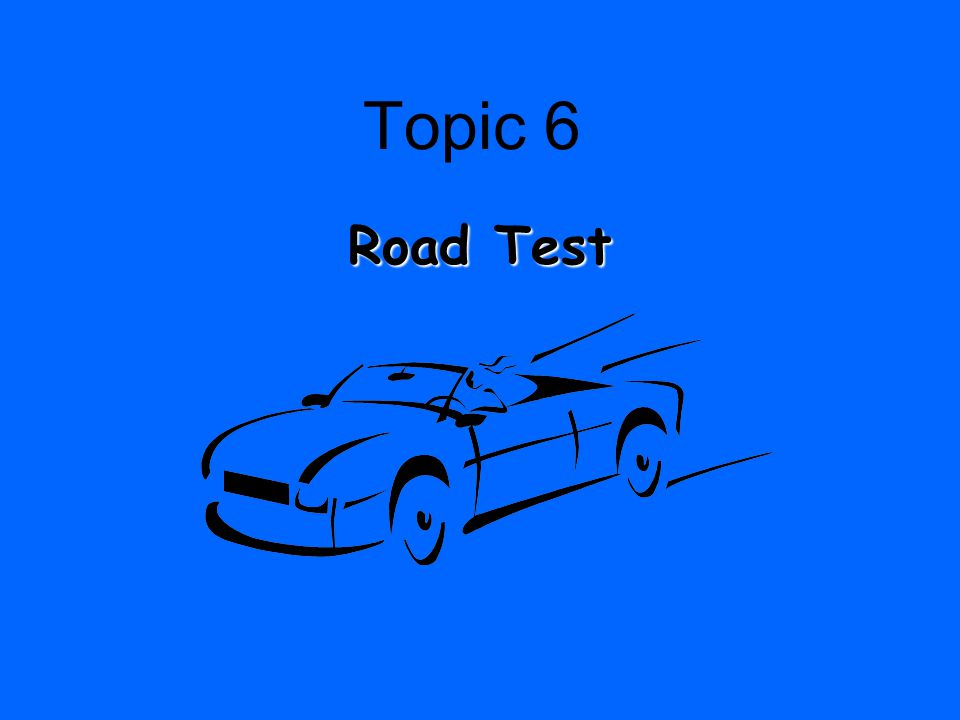 Topic 6 Road Test