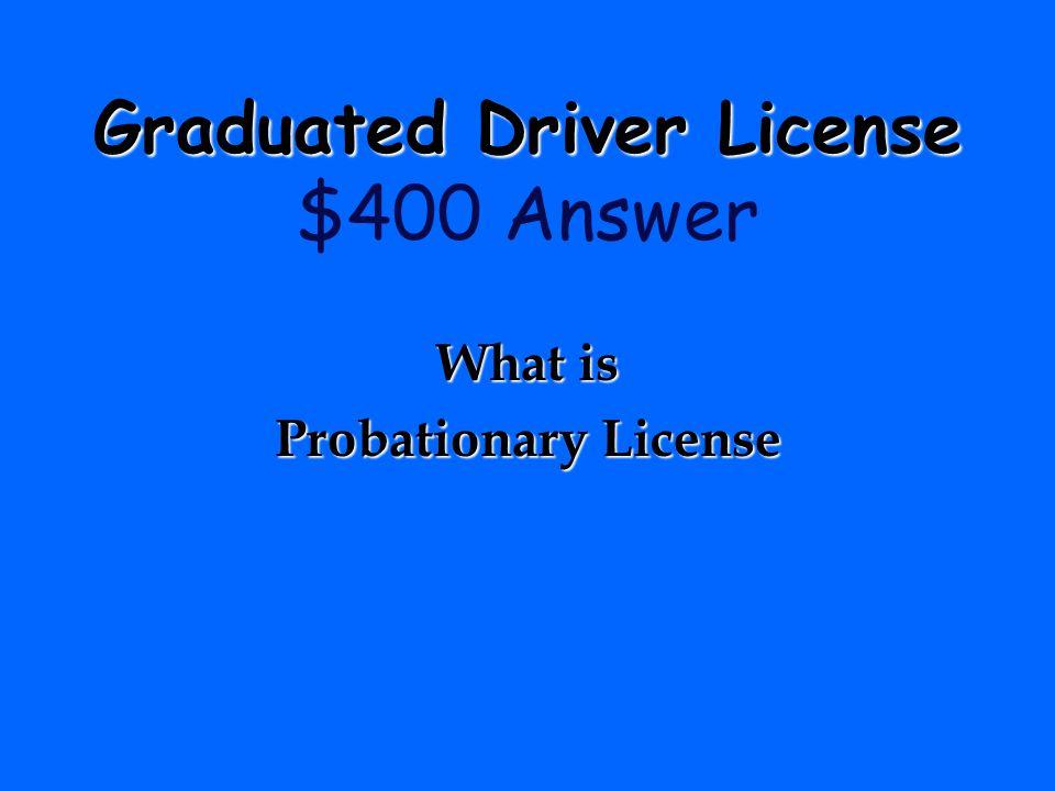 Graduated Driver License $400 Answer