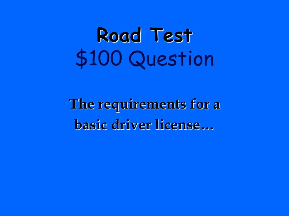 Road Test $100 Question The requirements for a basic driver license…