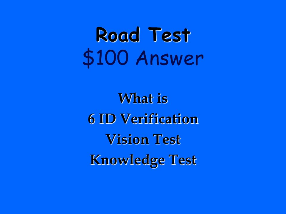 Road Test $100 Answer What is 6 ID Verification Vision Test