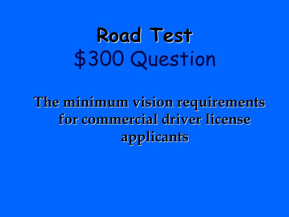 Road Test $300 Question The minimum vision requirements for commercial driver license applicants