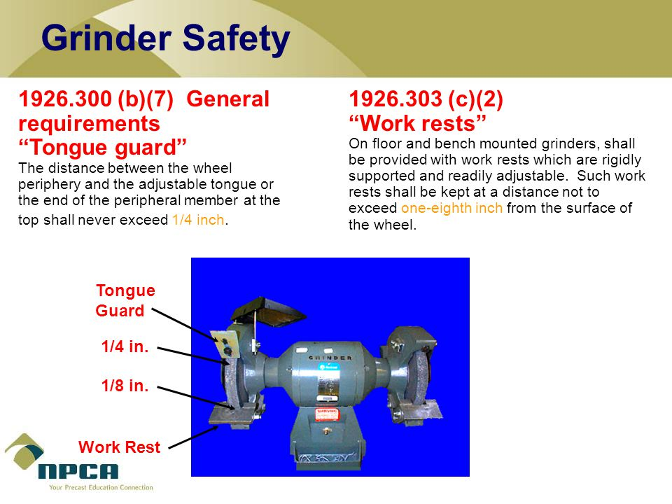Grinder Safety 1926.300 (b)(7) General requirements Tongue guard