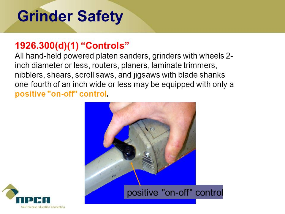 Grinder Safety 1926.300(d)(1) Controls positive on-off control