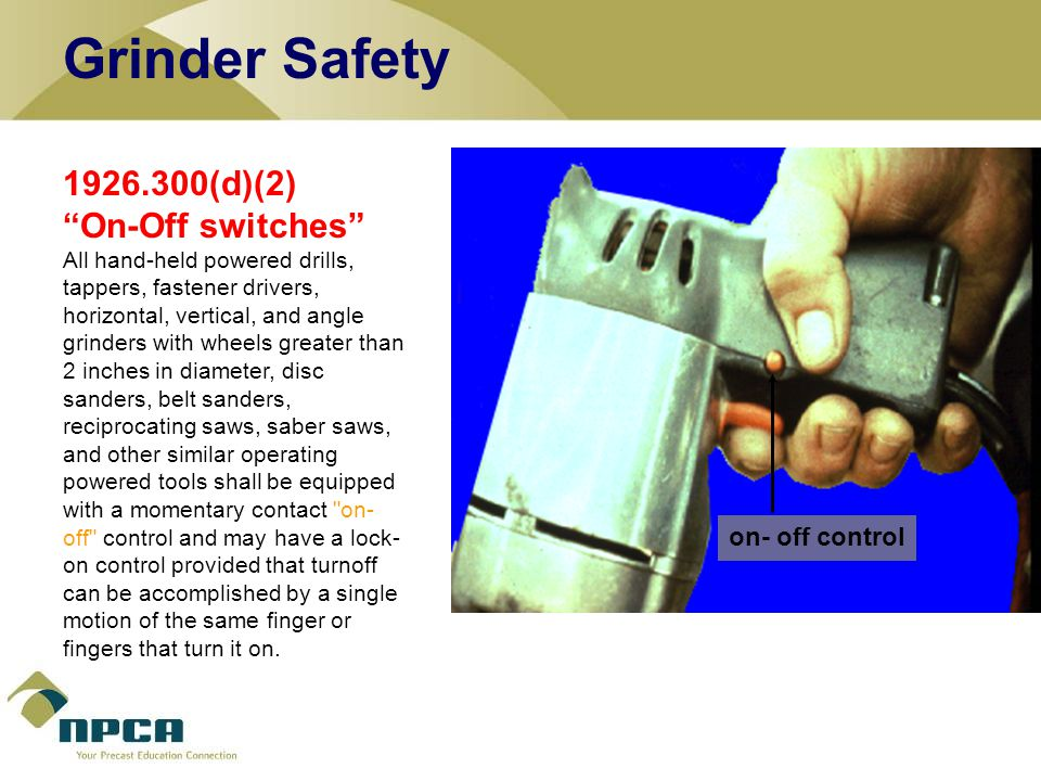 Grinder Safety 1926.300(d)(2) On-Off switches on- off control