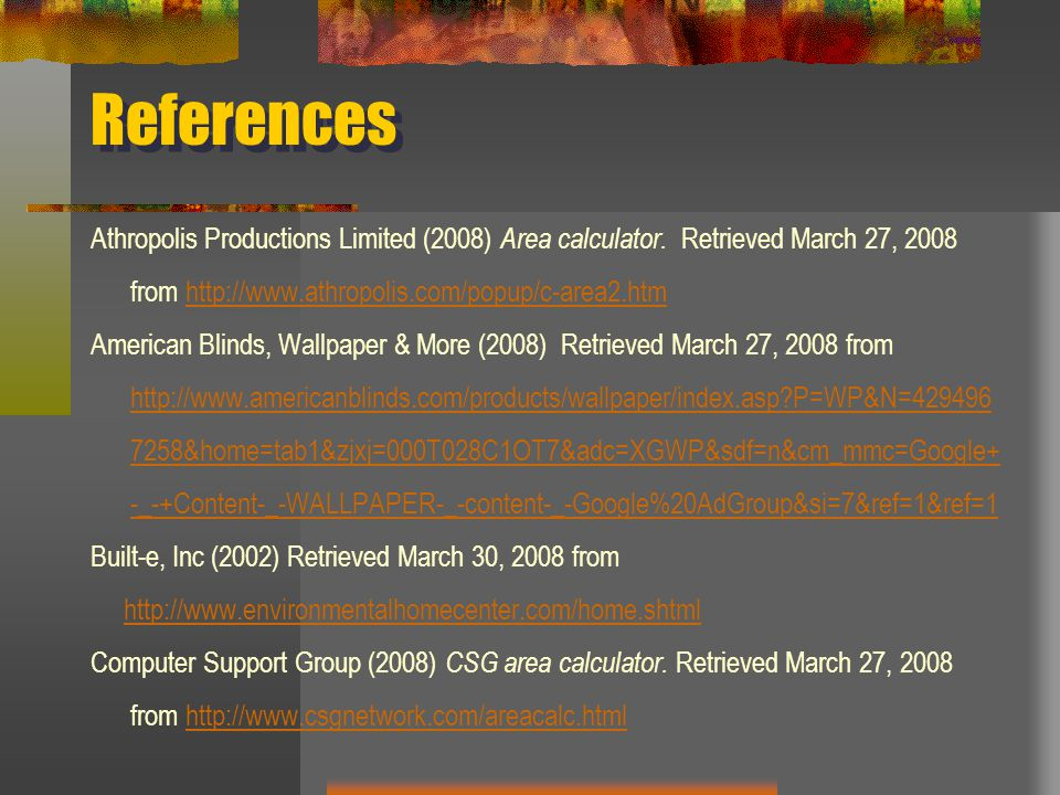 References Athropolis Productions Limited (2008) Area calculator. Retrieved March 27, 2008 from http://www.athropolis.com/popup/c-area2.htm.