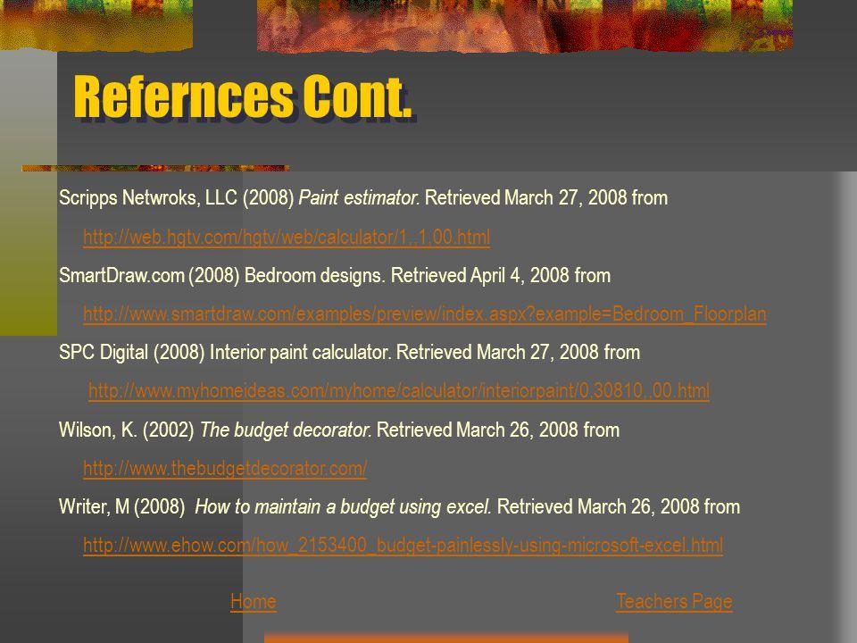 Refernces Cont. Scripps Netwroks, LLC (2008) Paint estimator. Retrieved March 27, 2008 from. http://web.hgtv.com/hgtv/web/calculator/1,,1,00.html.