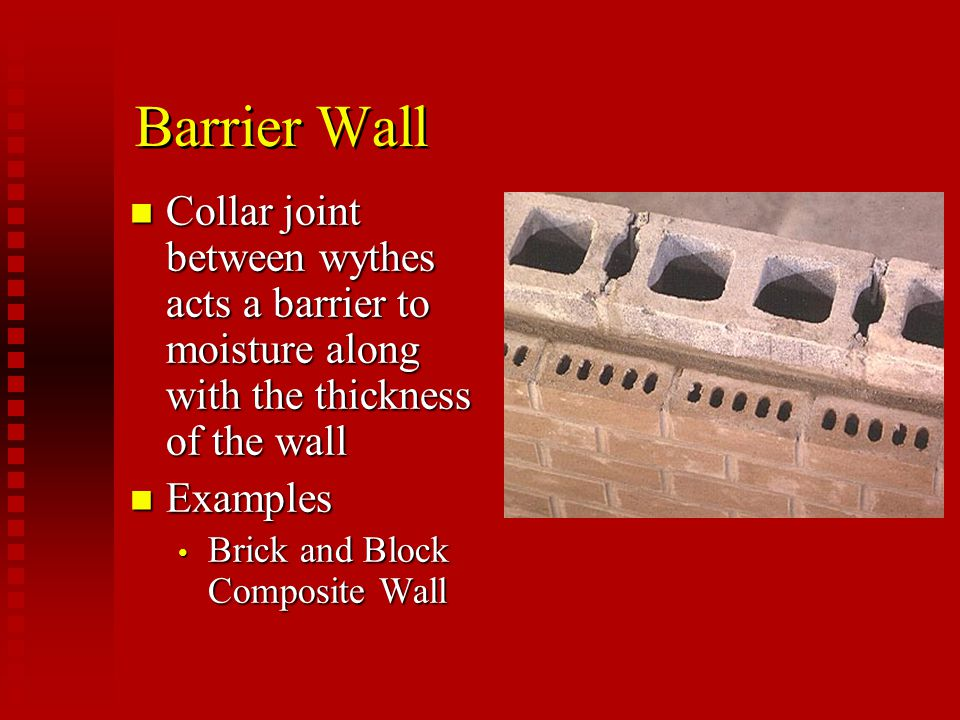 Barrier Wall Collar joint between wythes acts a barrier to moisture along with the thickness of the wall.