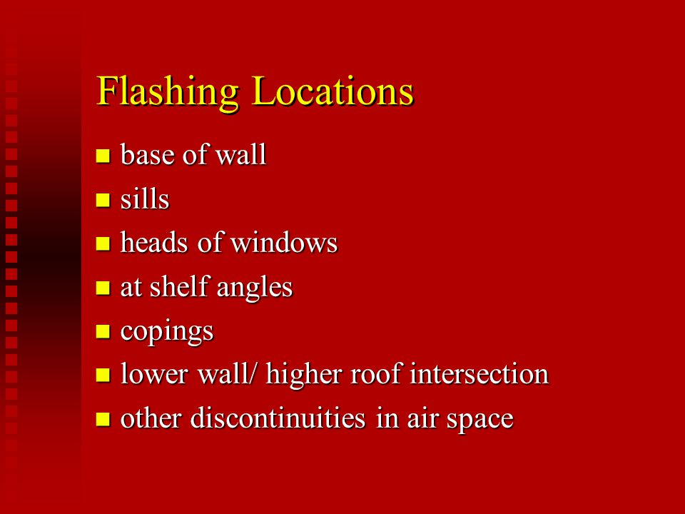Flashing Locations base of wall sills heads of windows at shelf angles