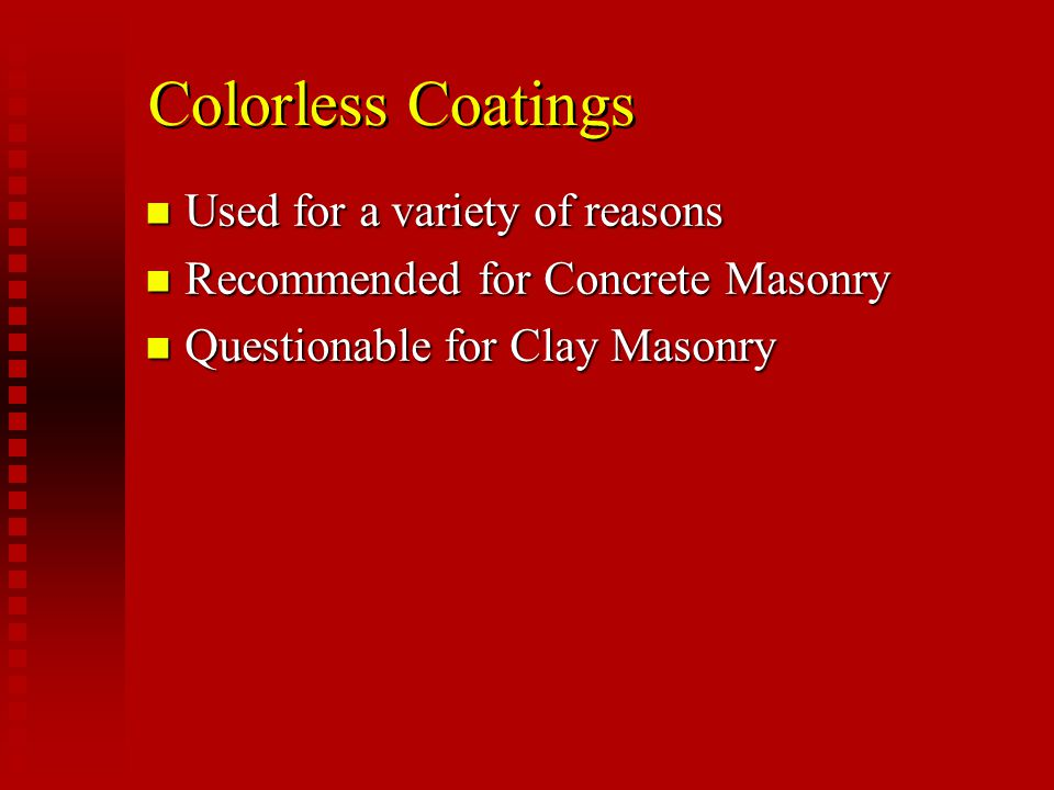 Colorless Coatings Used for a variety of reasons