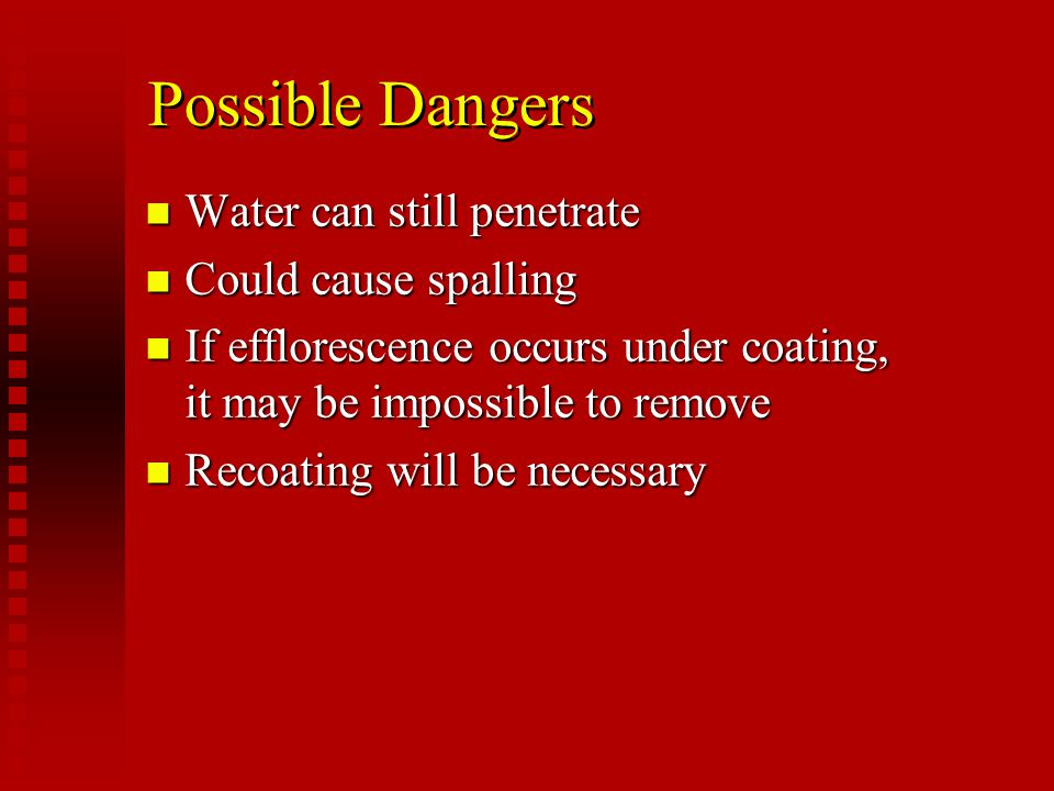 Possible Dangers Water can still penetrate Could cause spalling