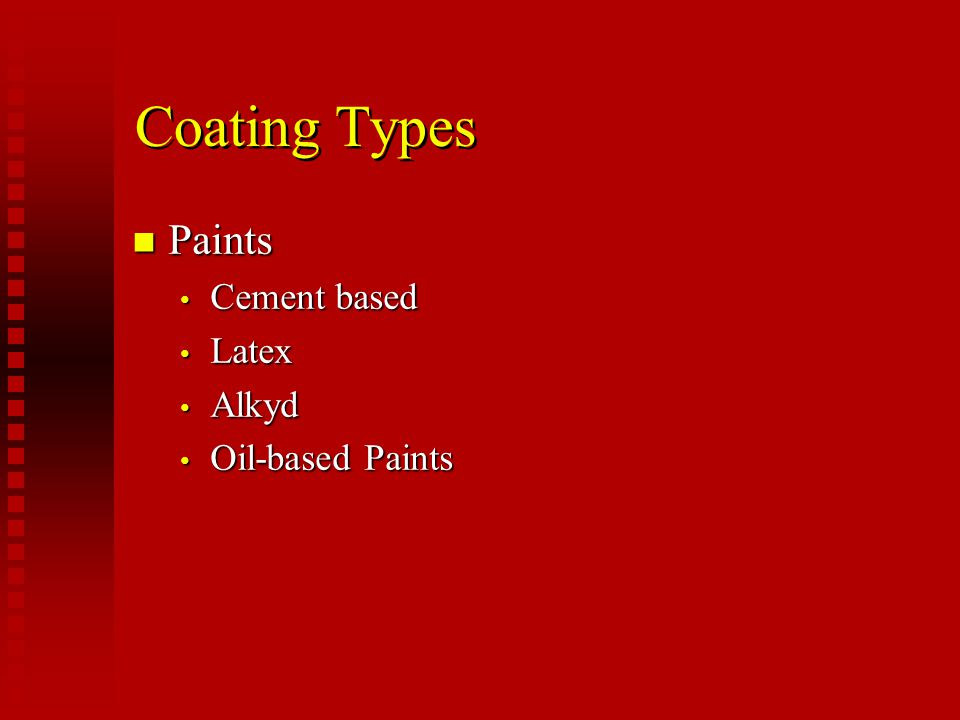 Coating Types Paints Cement based Latex Alkyd Oil-based Paints